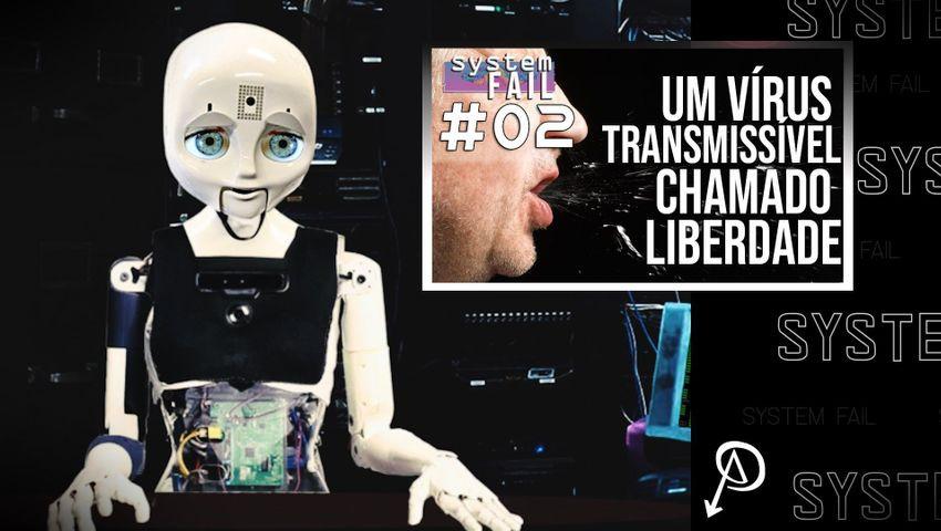 Falha de Sistema #2 - Um vírus transmissível chamado liberdade