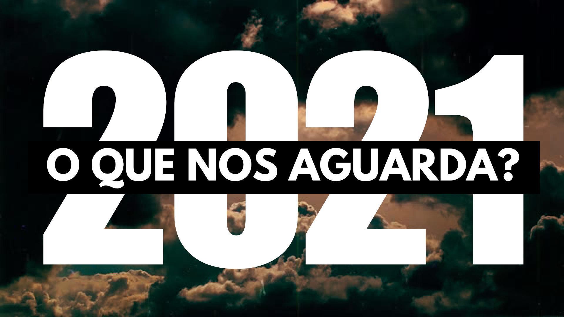 2021 - O que nos aguarda?