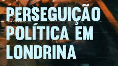 Perseguição Política em Londrina